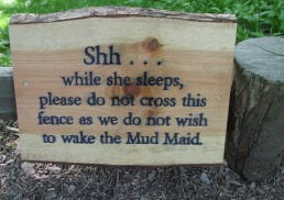 Do not disturb the Mud Maid!